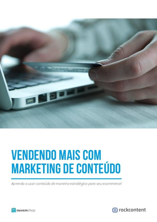 Vendendo mais com marketing de conteúdo Aprenda a usar conteúdo de maneira estratégica para seu ecommerce!