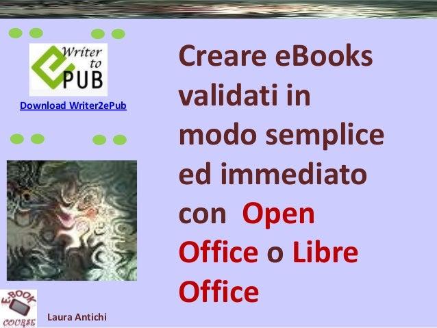 Download Writer2ePub  Laura Antichi  Creare eBooks validati in modo semplice ed immediato con Open Office o Libre Office