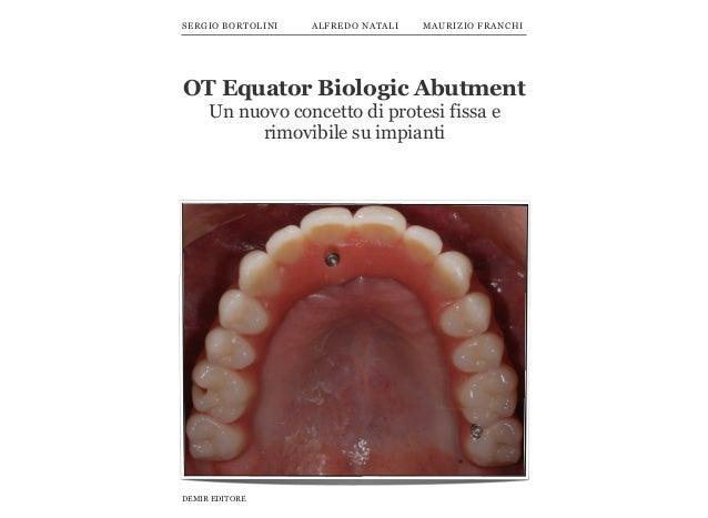 OT Equator Biologic Abutment Un nuovo concetto di protesi fissa e rimovibile su impianti DEMIR EDITORE SERGIO BORTOLINI AL...