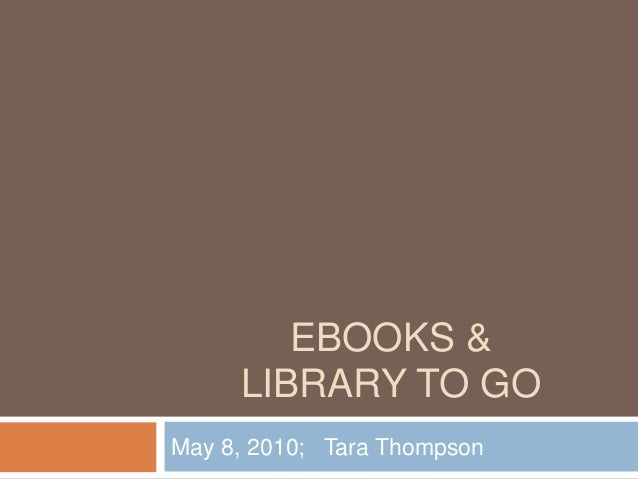 EBOOKS & LIBRARY TO GO May 8, 2010; Tara Thompson