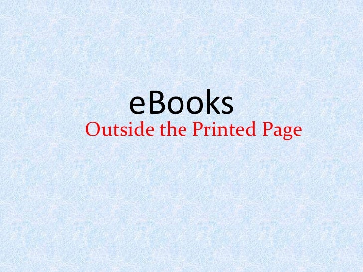 eBooks<br />Outside the Printed Page<br />
