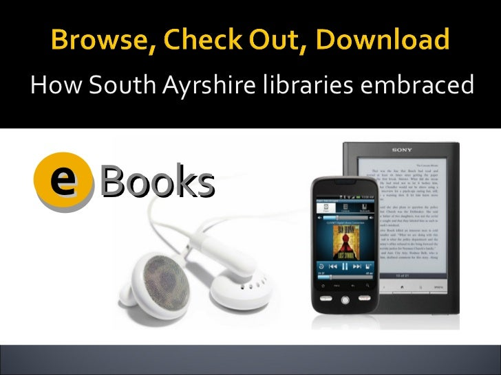 South Ayrshire Libraries - Browse, Check Out, Download: How South Ayrshire libraries embraced eBooks