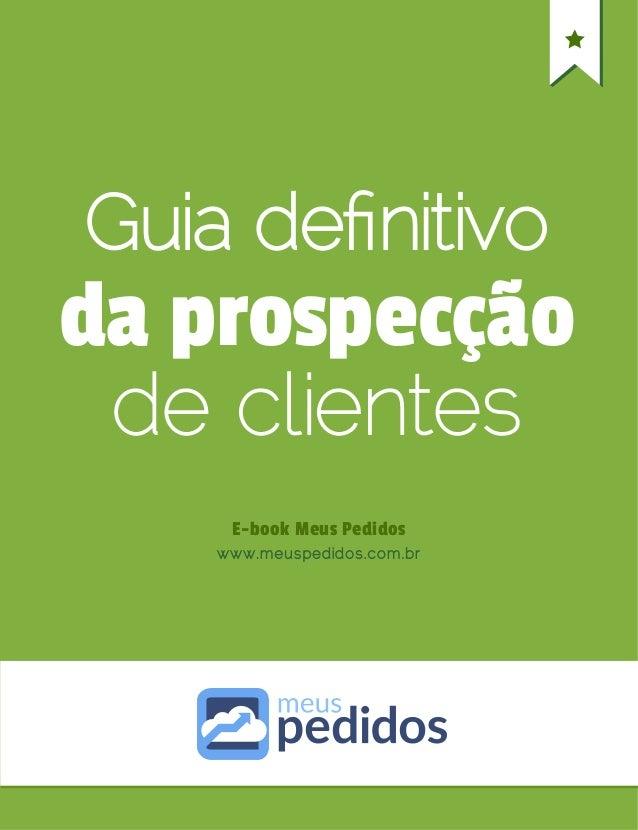 Guia definitivo da prospecção E-book Meus Pedidos de clientes www.meuspedidos.com.br