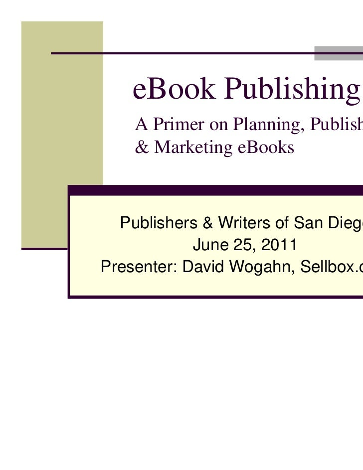 eBook Publishing    A Primer on Planning, Publishing    & Marketing eBooks  Publishers & Writers of San Diego            J...