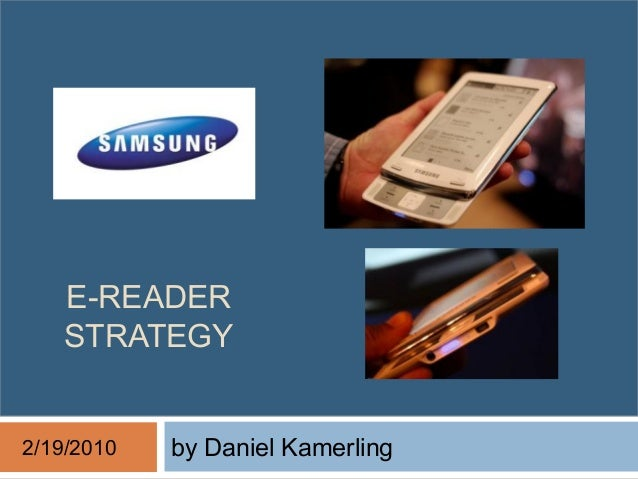 E-READER STRATEGY by Daniel Kamerling2/19/2010