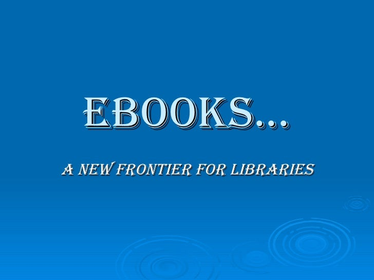 eBooks... a nEw Frontier for libraries