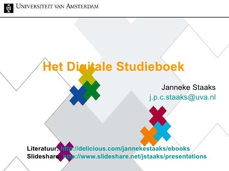 Het Digitale Studieboek Janneke Staaks [email_address] Literatuur:  http://delicious.com/jannekestaaks/ebooks Slideshare: ...