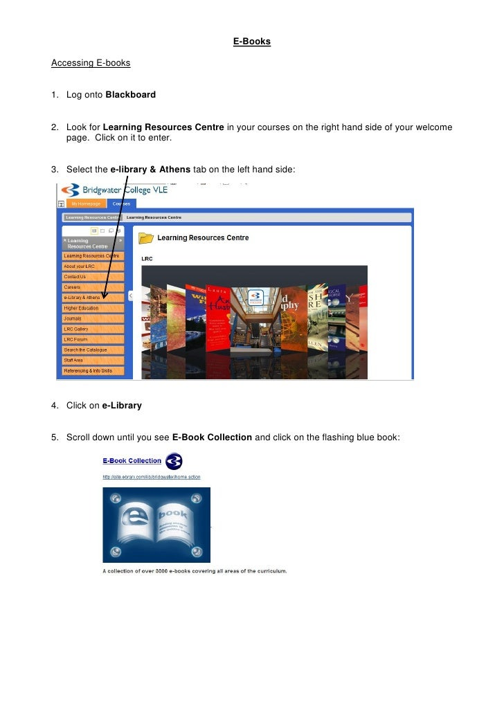 E-Books  Accessing E-books   1. Log onto Blackboard   2. Look for Learning Resources Centre in your courses on the right h...