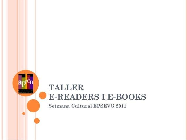 TALLERE-READERS I E-BOOKSSetmana Cultural EPSEVG 2011