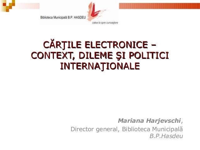 CĂRŢILE ELECTRONICE –CĂRŢILE ELECTRONICE – CONTEXT, DILEME ŞI POLITICICONTEXT, DILEME ŞI POLITICI INTERNAŢIONALEINTERNAŢIO...
