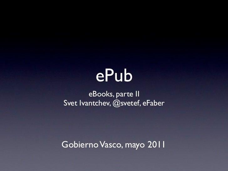 ePub        eBooks, parte IISvet Ivantchev, @svetef, eFaberGobierno Vasco, mayo 2011