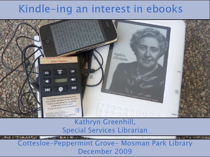 Kindle-ing an interest in ebooks<br />Kathryn Greenhill,<br />Special Services Librarian<br />Cottesloe-Peppermint Grove- ...
