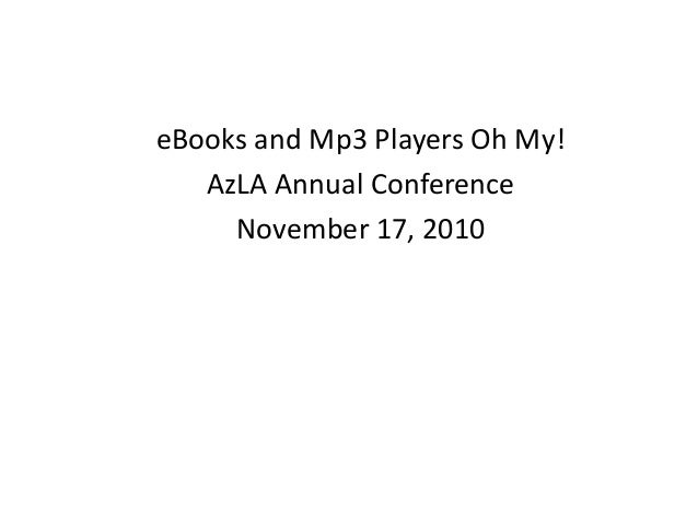 eBooks and Mp3 Players Oh My! AzLA Annual Conference November 17, 2010