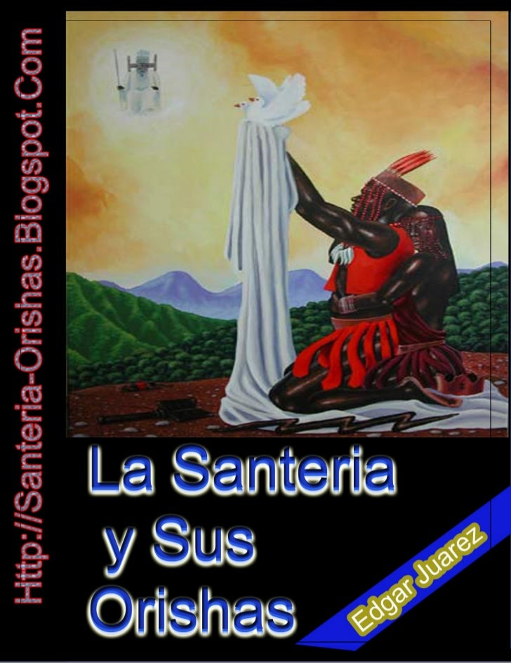 """""""La Santería y sus Orishas""""                                   Conozca el Inmenso Mundo de La Santería.                    ..."""
