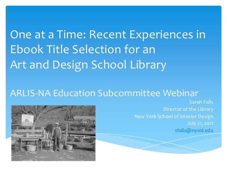 One at a Time: Recent Experiences in Ebook Title Selection for an Art and Design School LibraryARLIS-NA Education Subcommi...