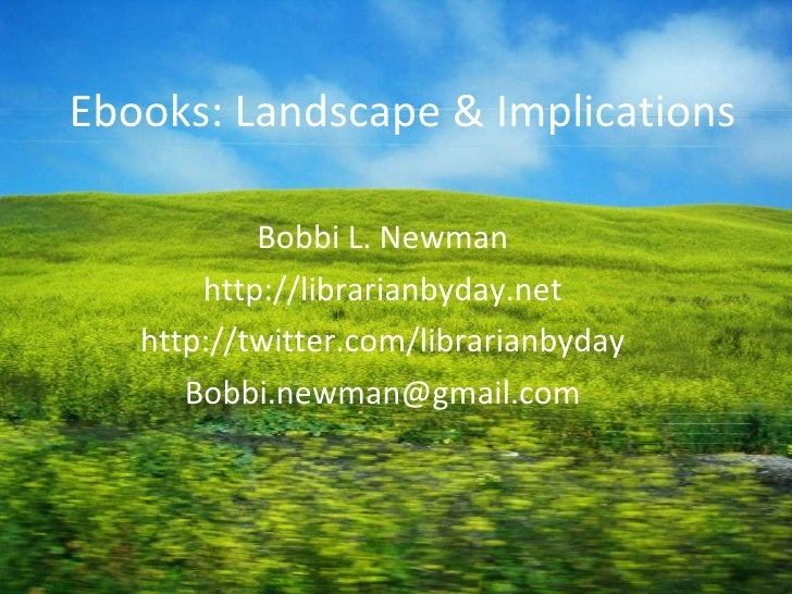 Ebooks: Landscape & Implications Bobbi L. Newman http://librarianbyday.net http://twitter.com/librarianbyday [email_address]