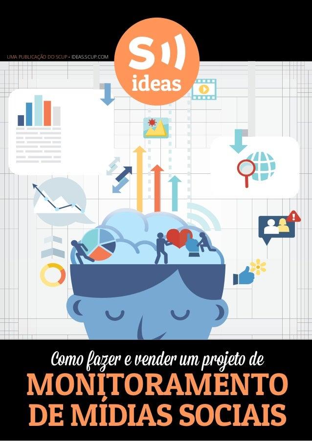 Uma publicação do Scup . ideas.scup.com  ideas  Como fazer e vender um projeto de  monitoramento de mídias sociais