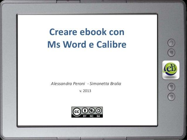 Creare ebook con Ms Word e Calibre  Alessandra Peroni - Simonetta Bralia v. 2013