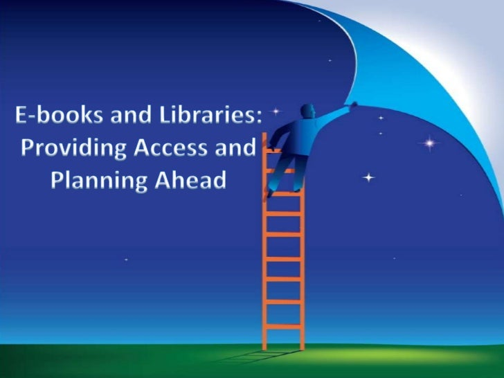 E-books and Libraries: Providing Access and Planning Ahead