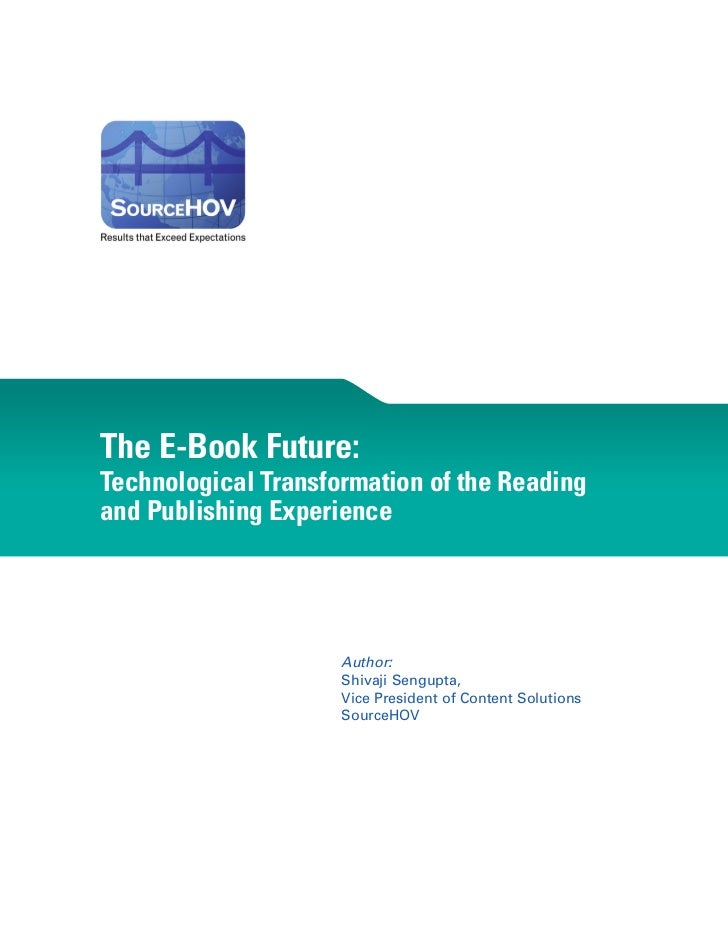 The E-Book Future:Technological Transformation of the Readingand Publishing Experience                     Author:        ...