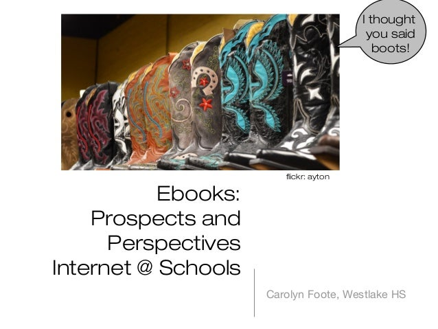 I thought you said boots!  flickr: ayton  Ebooks: Prospects and Perspectives Internet @ Schools Carolyn Foote, Westlake HS