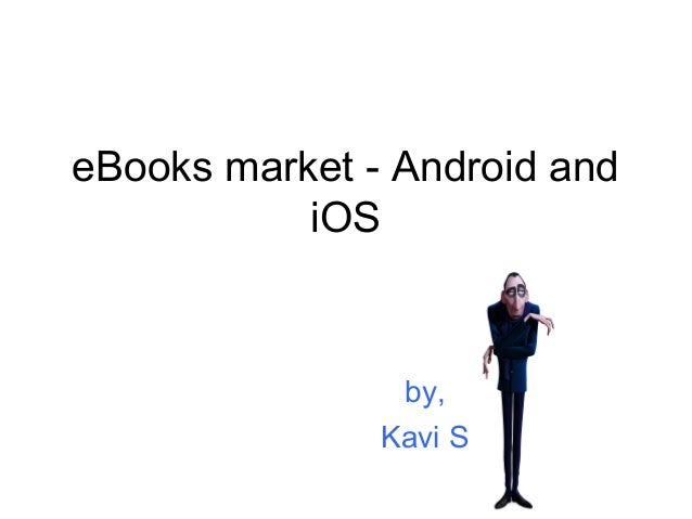 eBooks market - Android and iOS  by, Kavi S