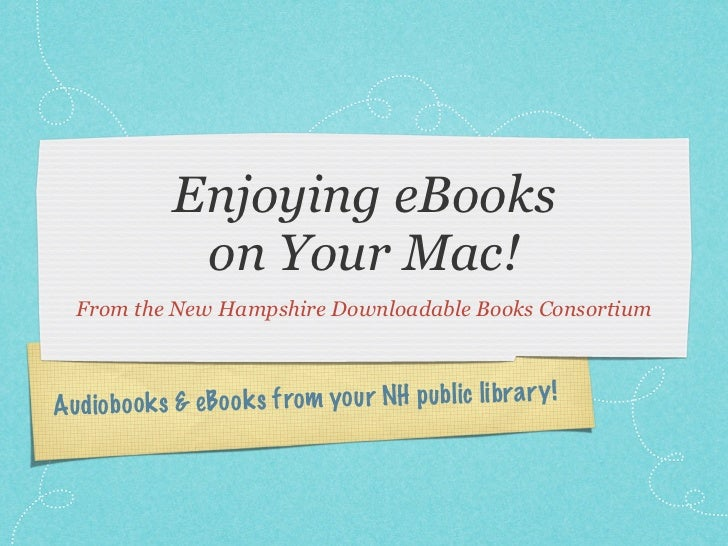 Enjoying eBooks                on Your Mac!   From the New Hampshire Downloadable Books Consortium    A udio b oo k s & eB...