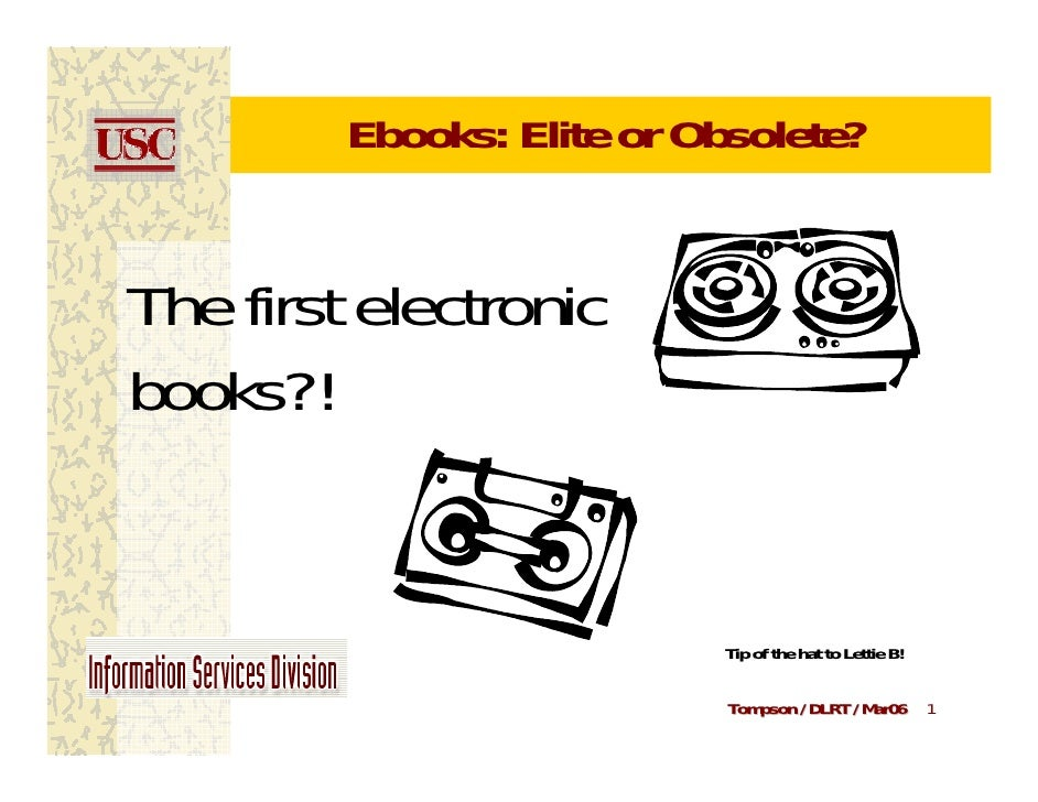 Ebooks: Elite or Obsolete?The first electronicbooks?!                           Tip of the hat to Lettie B!               ...