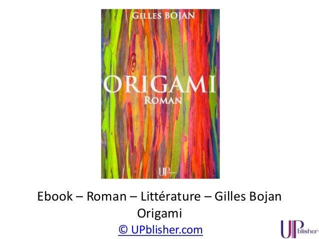 © UPblisher.com Ebook – Roman – Littérature – Gilles Bojan Origami