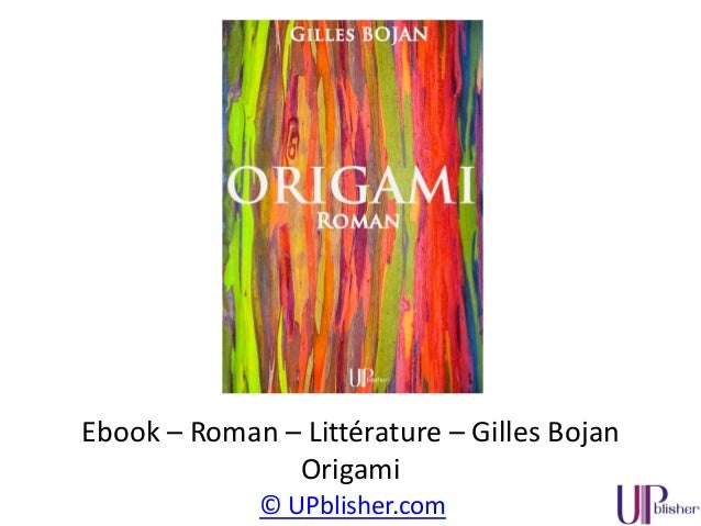 © UPblisher.com Ebook – Roman – Littérature – Gilles Bojan Origami