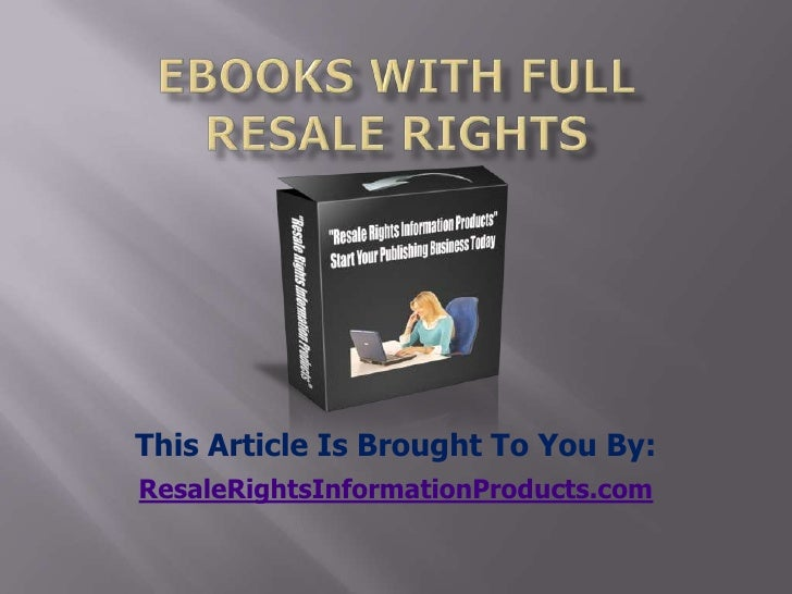 ebooks with full resale rights<br />This Article Is Brought To You By:<br />ResaleRightsInformationProducts.com<br />