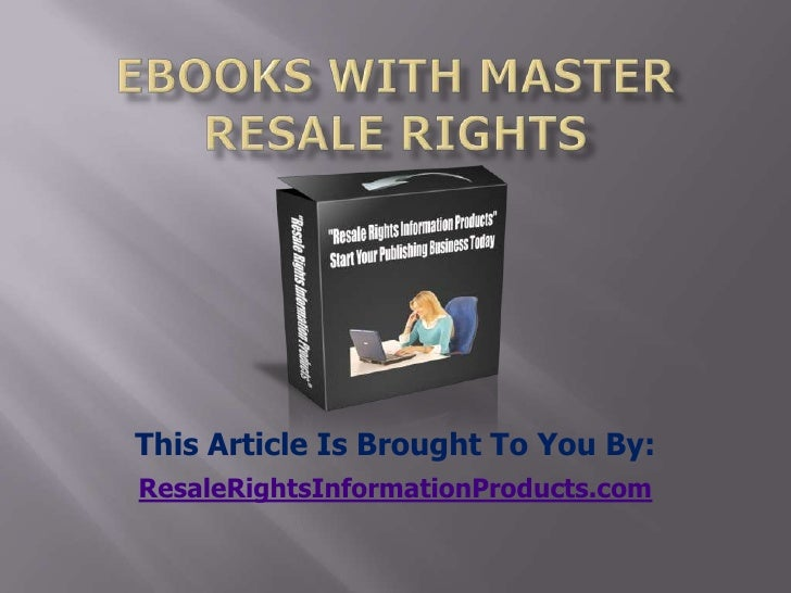 ebooks with master resale rights<br />This Article Is Brought To You By:<br />ResaleRightsInformationProducts.com<br />