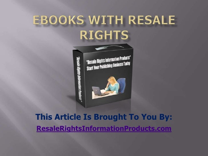 ebooks with resale rights<br />This Article Is Brought To You By:<br />ResaleRightsInformationProducts.com<br />