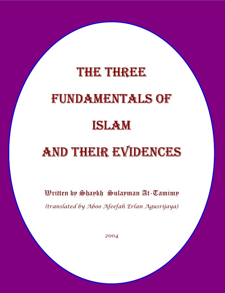 THE THREE  FUNDAMENTALS OF               ISLAMAND THEIR EVIDENCESWritten by Shaykh Sulayman At-Tamimy(translated by Aboo A...