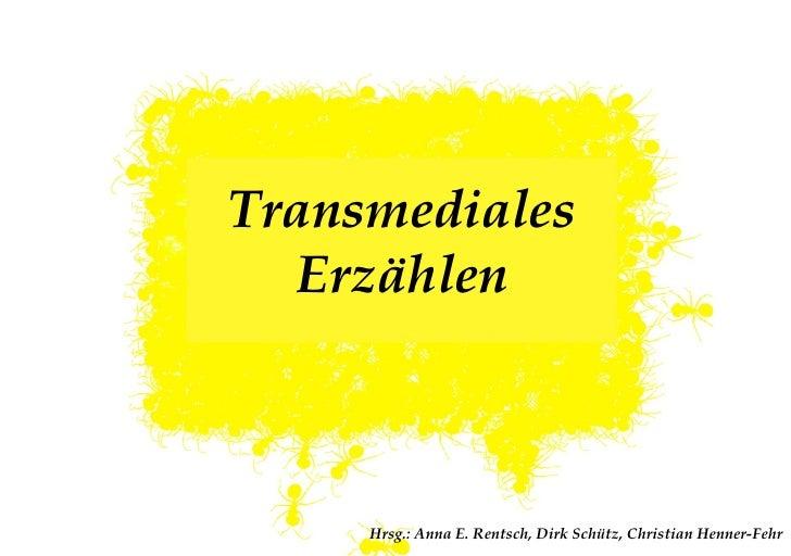 Seite 1Transmediales  Erzählen     Hrsg.: Anna E. Rentsch, Dirk Schütz, Christian Henner-Fehr