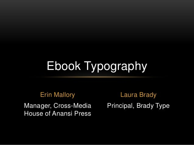 Erin MalloryManager, Cross-MediaHouse of Anansi PressEbook TypographyLaura BradyPrincipal, Brady Type