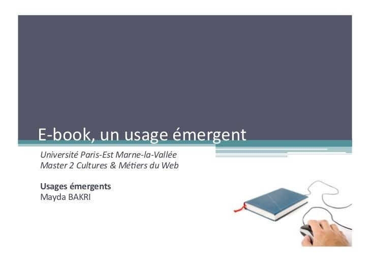 E-‐book, un usage émergent Université Paris-‐Est Marne-‐la-‐Vallée Master 2 Cultures & Mé6ers ...