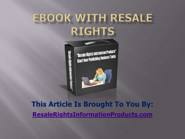 ebook with resale rights<br />This Article Is Brought To You By:<br />ResaleRightsInformationProducts.com<br />