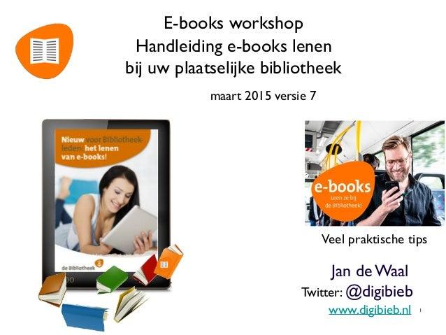 E-books workshop Handleiding e-books lenen  bij uw plaatselijke bibliotheek Veel praktische tips Jan de Waal Twitter: @di...
