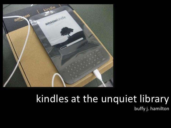 kindles at the unquiet library                      buffy j. hamilton