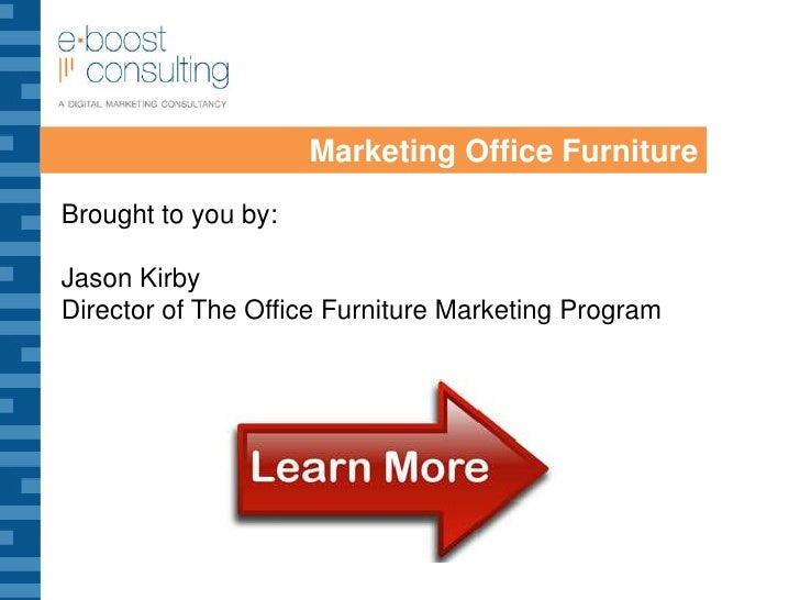 Marketing Office Furniture<br />Brought to you by:<br />Jason Kirby<br />Director of The Office Furniture Marketing Progra...