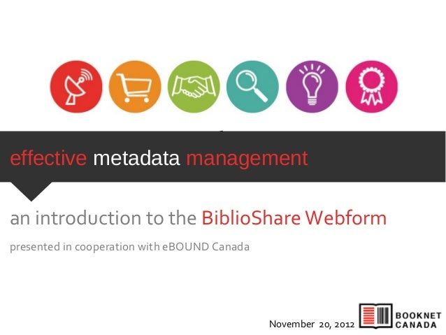 effective metadata managementan introduction to the BiblioShare Webformpresented in cooperation with eBOUND Canada        ...