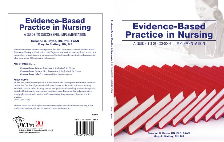 Evidence-BasedPractice in Nursing A GUIDE TO SUCCESSFUL IMPLEMENTATION        Suzanne C. Beyea, RN, PhD, FAAN            M...