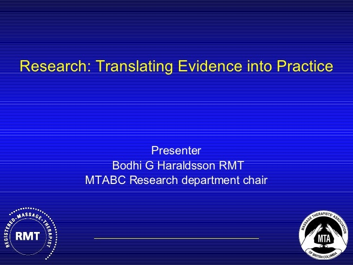 Research: Translating Evidence into Practice Presenter   Bodhi G Haraldsson RMT MTABC Research department chair