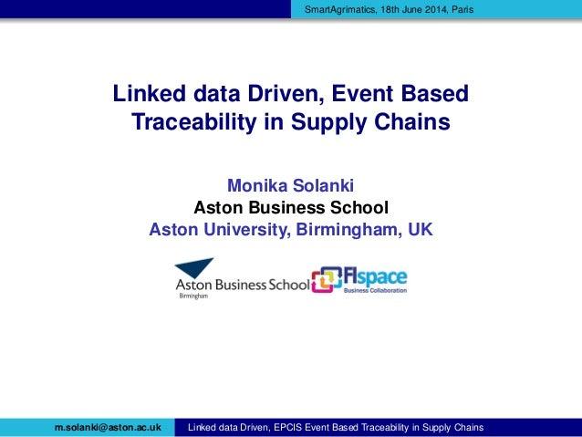 SmartAgrimatics, 18th June 2014, Paris Linked data Driven, Event Based Traceability in Supply Chains Monika Solanki Aston ...
