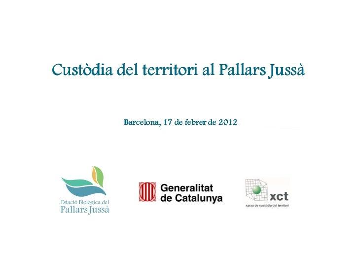 Custòdia del territori al Pallars Jussà           Barcelona, 17 de febrer de 2012