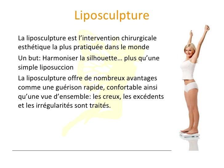 Liposculpture <ul><li>La liposculpture est l'intervention chirurgicale esthétique la plus pratiquée dans le monde </li></u...