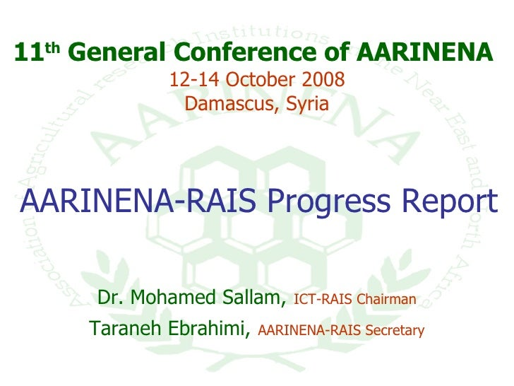 11 th  General Conference of AARINENA   12-14 October 2008 Damascus, Syria AARINENA-RAIS Progress Report   Dr. Mohamed Sal...