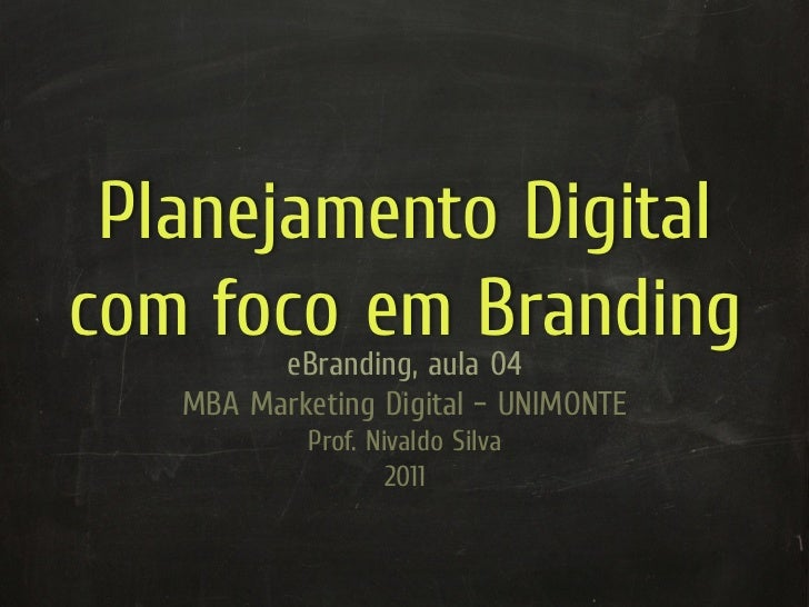 Planejamento Digitalcom foco em Branding         eBranding, aula 04   MBA Marketing Digital – UNIMONTE            Prof. Ni...