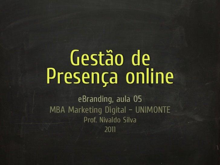 Gestão dePresença online      eBranding, aula 05MBA Marketing Digital – UNIMONTE         Prof. Nivaldo Silva              ...